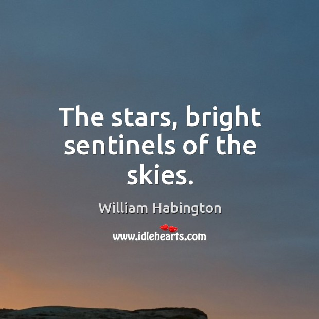 The stars, bright sentinels of the skies. William Habington Picture Quote