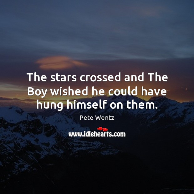Image, The stars crossed and The Boy wished he could have hung himself on them.