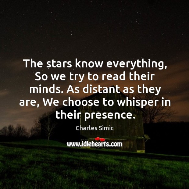 The stars know everything, So we try to read their minds. As Charles Simic Picture Quote