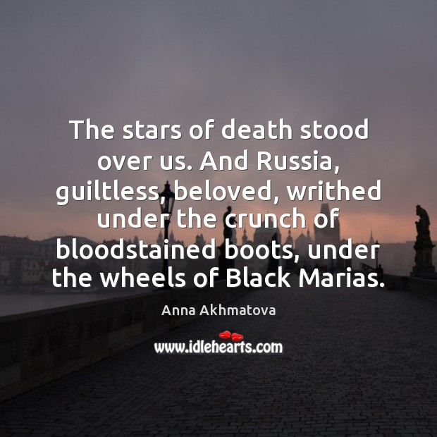 Image, The stars of death stood over us. And Russia, guiltless, beloved, writhed