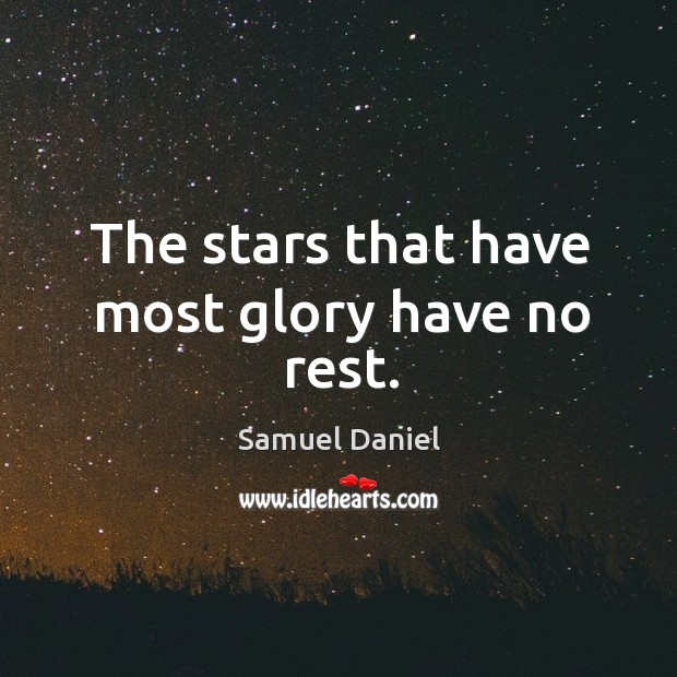 The stars that have most glory have no rest. Image