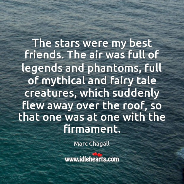 The stars were my best friends. The air was full of legends Marc Chagall Picture Quote