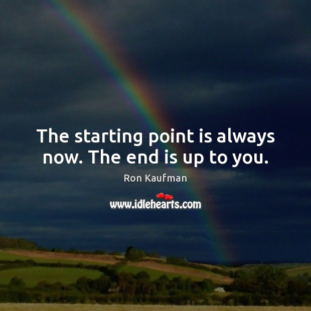 The starting point is always now. The end is up to you. Image