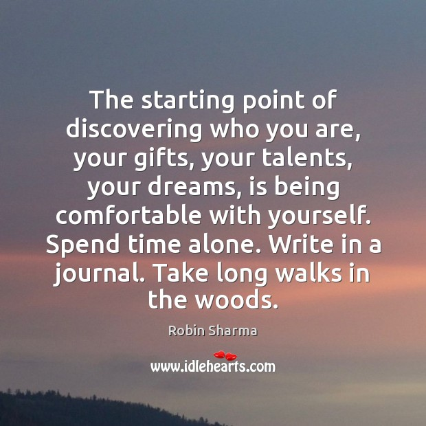 The starting point of discovering who you are, your gifts, your talents, Robin Sharma Picture Quote