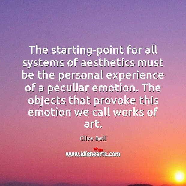The starting-point for all systems of aesthetics must be the personal experience Image