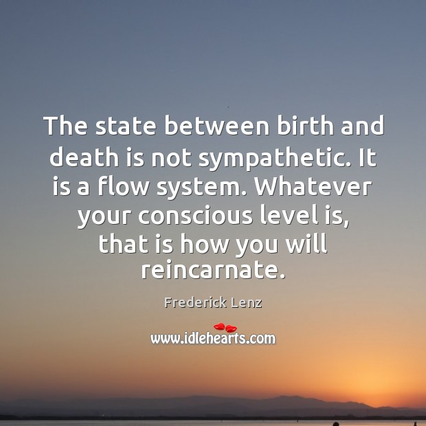 The state between birth and death is not sympathetic. It is a Image
