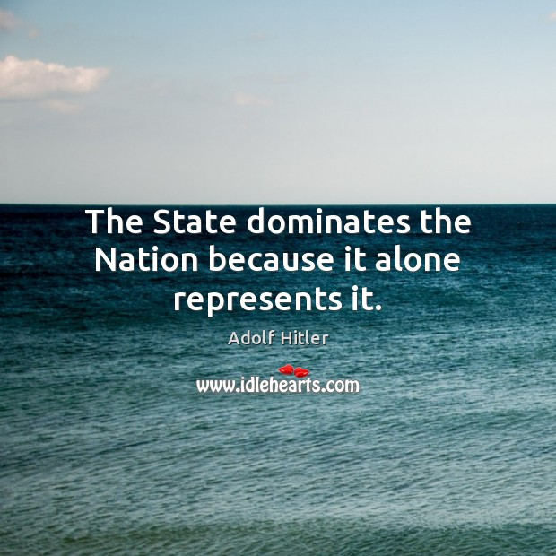 The State dominates the Nation because it alone represents it. Image