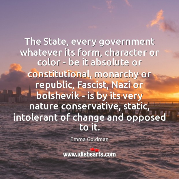 The State, every government whatever its form, character or color – be Image