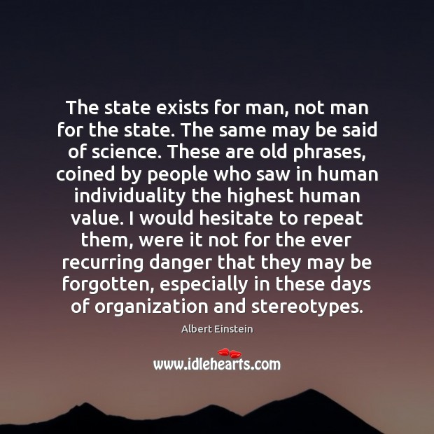 Image about The state exists for man, not man for the state. The same