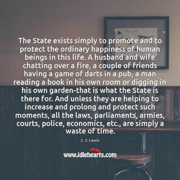 The State exists simply to promote and to protect the ordinary happiness Image