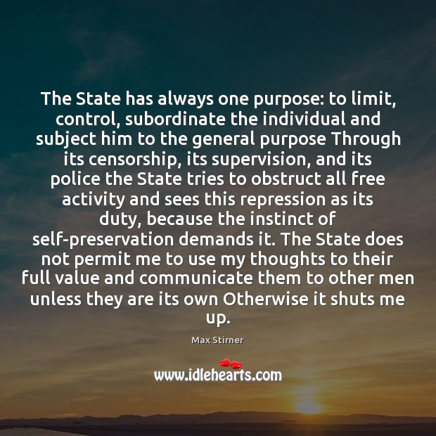 The State has always one purpose: to limit, control, subordinate the individual Communication Quotes Image