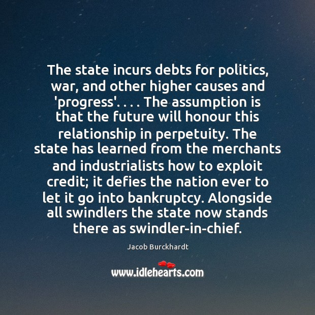 The state incurs debts for politics, war, and other higher causes and Image