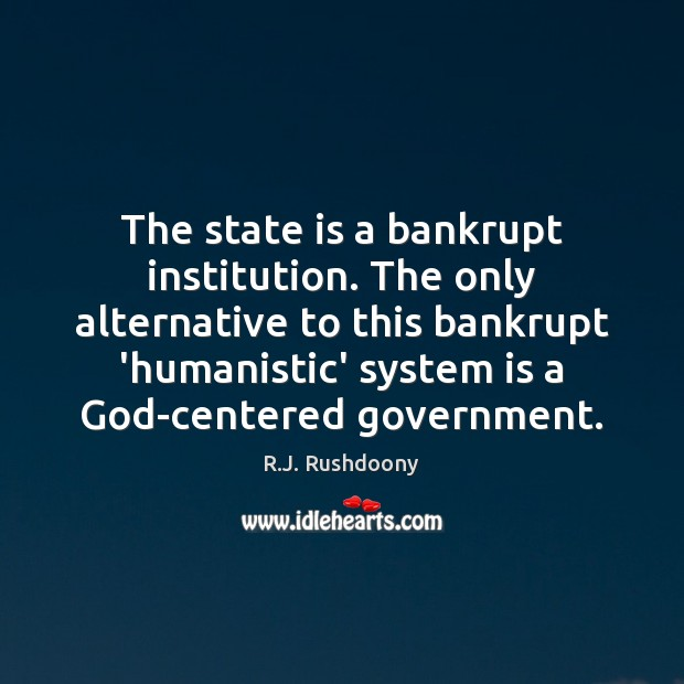Image, The state is a bankrupt institution. The only alternative to this bankrupt