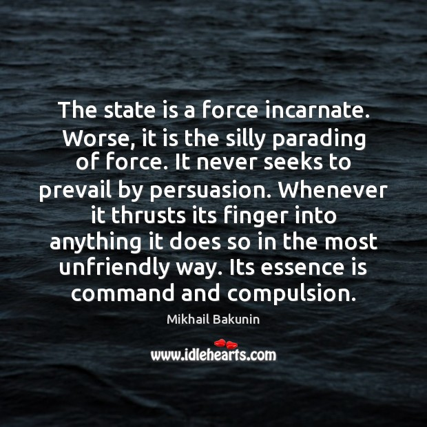 Image, The state is a force incarnate. Worse, it is the silly parading