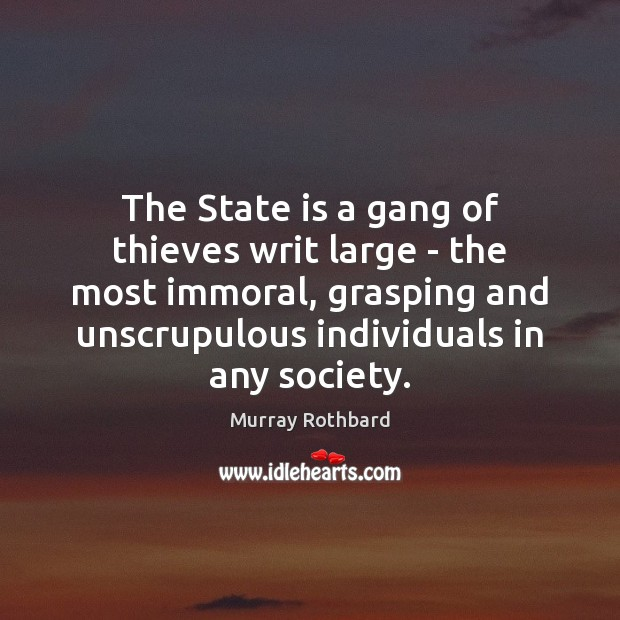 The State is a gang of thieves writ large – the most Image