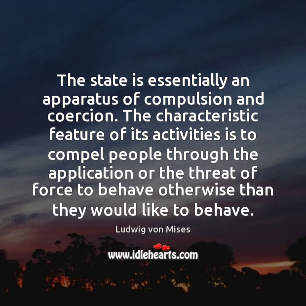 The state is essentially an apparatus of compulsion and coercion. The characteristic Image