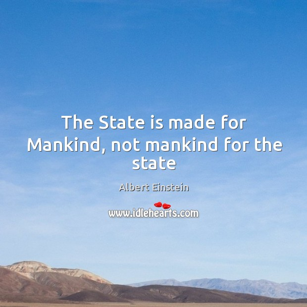 The State is made for Mankind, not mankind for the state Image