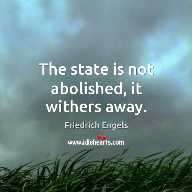The state is not abolished, it withers away. Image