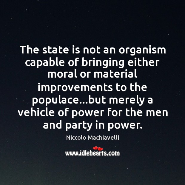 The state is not an organism capable of bringing either moral or Image