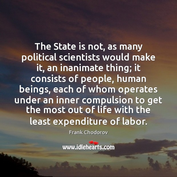 The State is not, as many political scientists would make it, an Frank Chodorov Picture Quote
