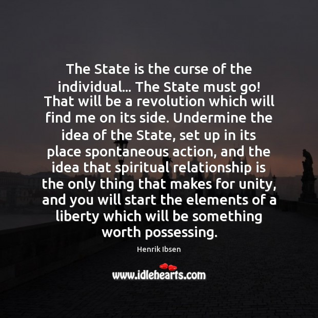 The State is the curse of the individual… The State must go! Image