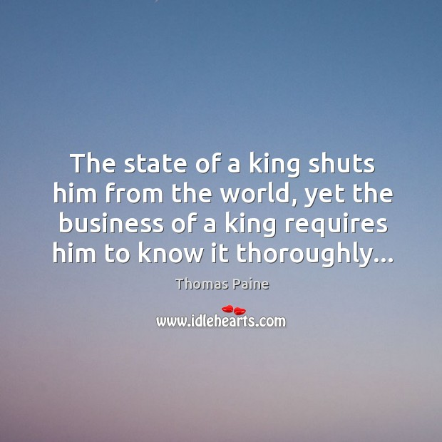The state of a king shuts him from the world, yet the Image