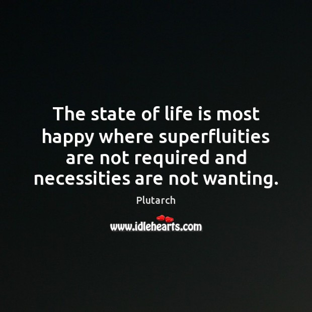 The state of life is most happy where superfluities are not required Image