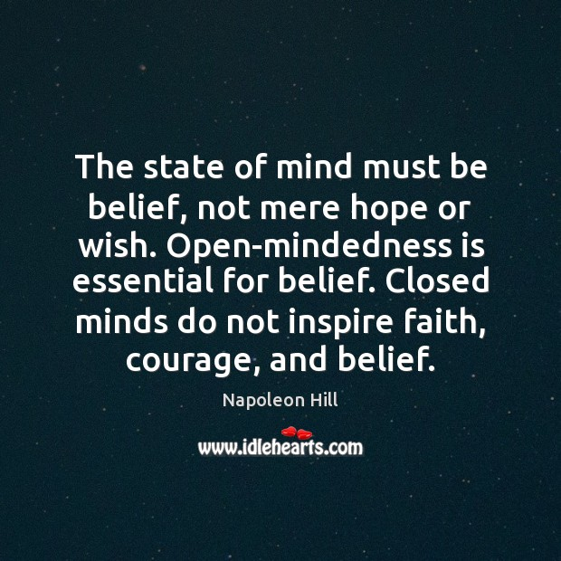 The state of mind must be belief, not mere hope or wish. Napoleon Hill Picture Quote
