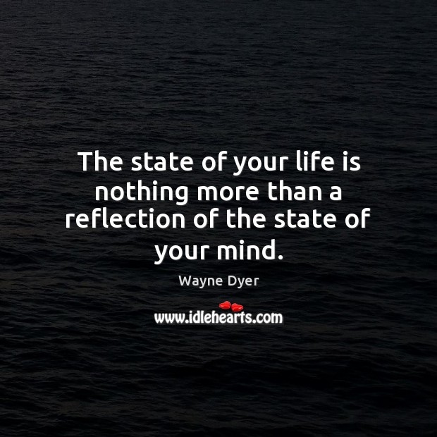 Image, The state of your life is nothing more than a reflection of the state of your mind.