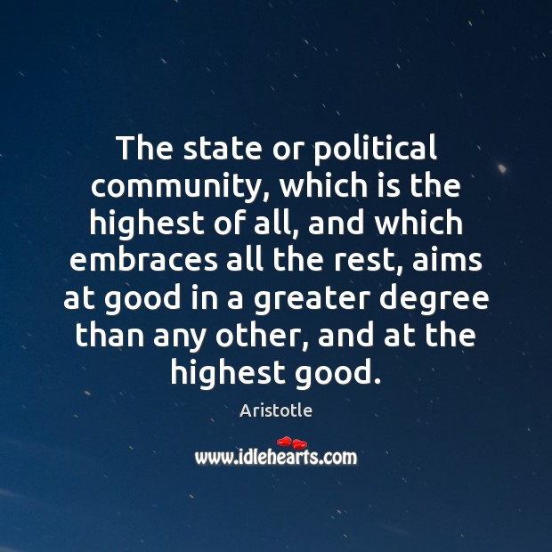 The state or political community, which is the highest of all, and Image