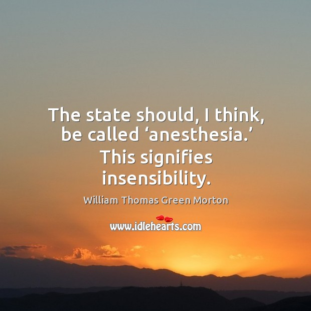 The state should, I think, be called 'anesthesia.' this signifies insensibility. Image