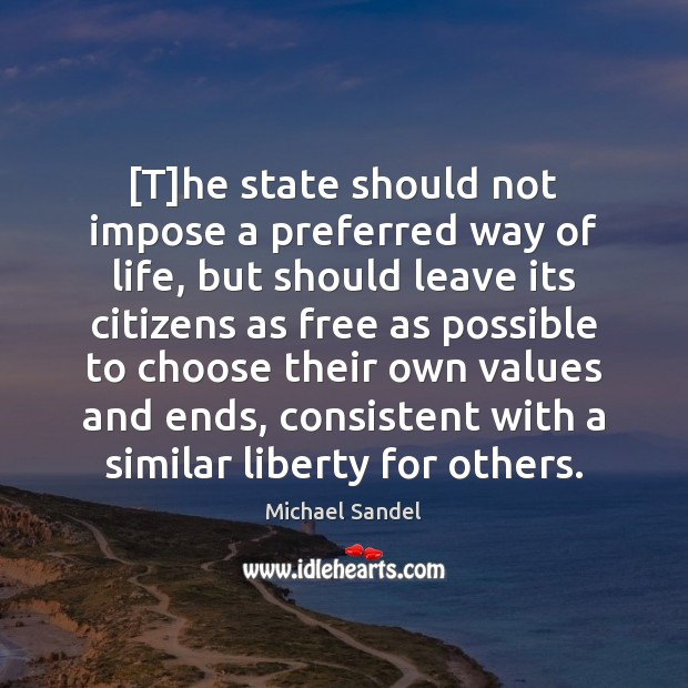 [T]he state should not impose a preferred way of life, but Michael Sandel Picture Quote