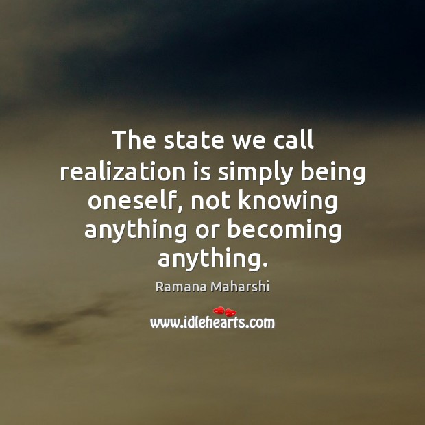 The state we call realization is simply being oneself, not knowing anything Image