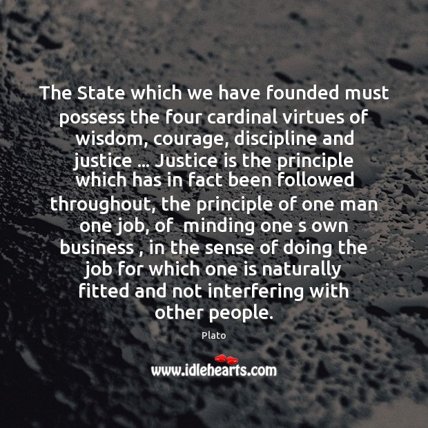 The State which we have founded must possess the four cardinal virtues Image