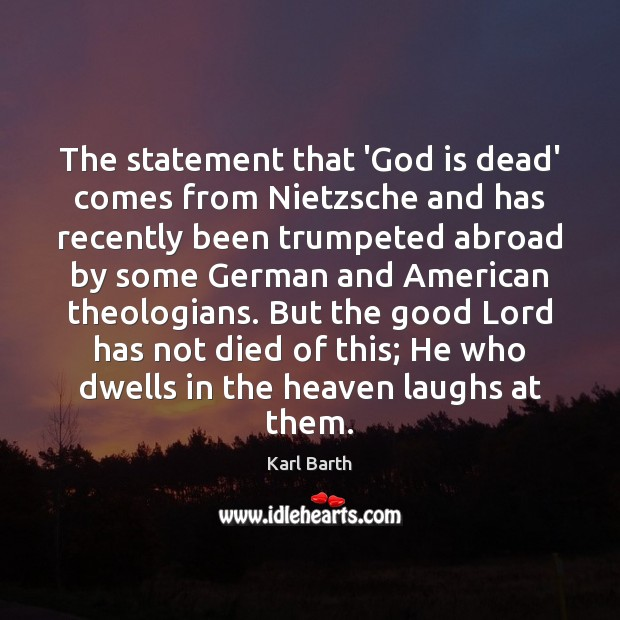 The statement that 'God is dead' comes from Nietzsche and has recently Image