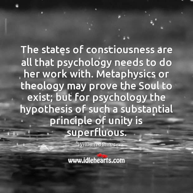 The states of consciousness are all that psychology needs to do her William James Picture Quote