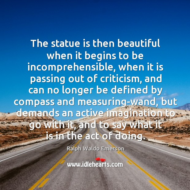 The statue is then beautiful when it begins to be incomprehensible, when Image