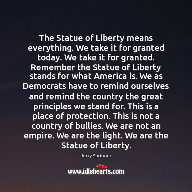 Image, The Statue of Liberty means everything. We take it for granted today.