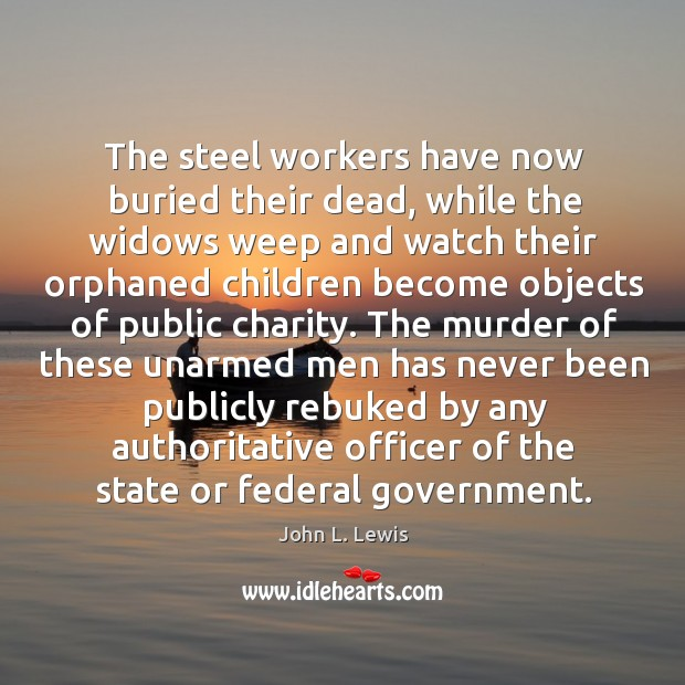 The steel workers have now buried their dead, while the widows weep and watch Image