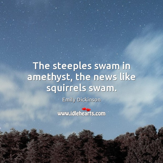 Image, The steeples swam in amethyst, the news like squirrels swam.
