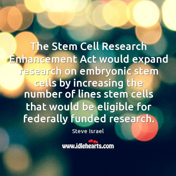 The stem cell research enhancement act would expand research on embryonic Image