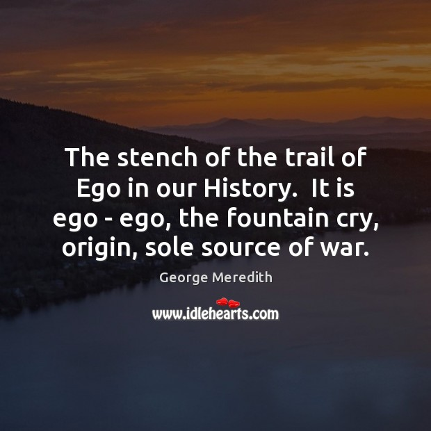 The stench of the trail of Ego in our History.  It is Image