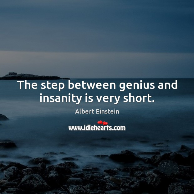 Image, The step between genius and insanity is very short.