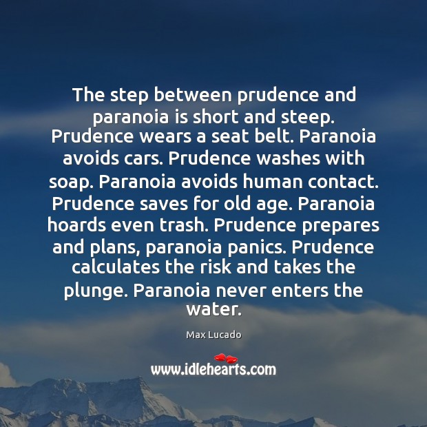 Image, The step between prudence and paranoia is short and steep. Prudence wears