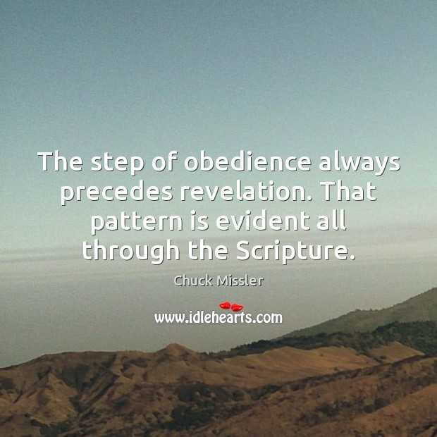 The step of obedience always precedes revelation. That pattern is evident all Image