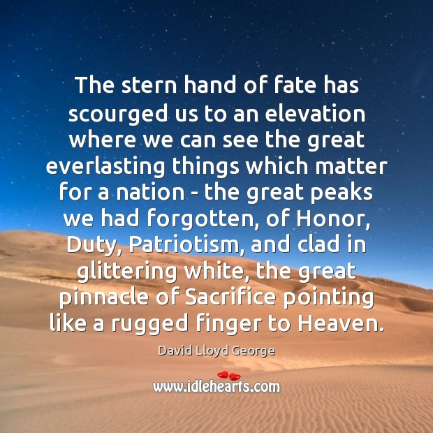 The stern hand of fate has scourged us to an elevation where David Lloyd George Picture Quote