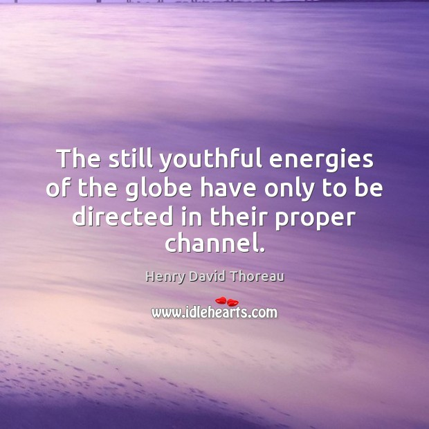 Image, The still youthful energies of the globe have only to be directed in their proper channel.