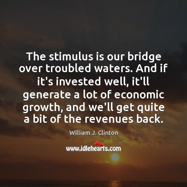 Image, The stimulus is our bridge over troubled waters. And if it's invested