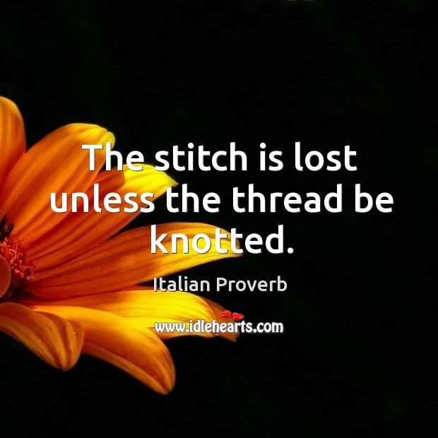 Image, The stitch is lost unless the thread be knotted.