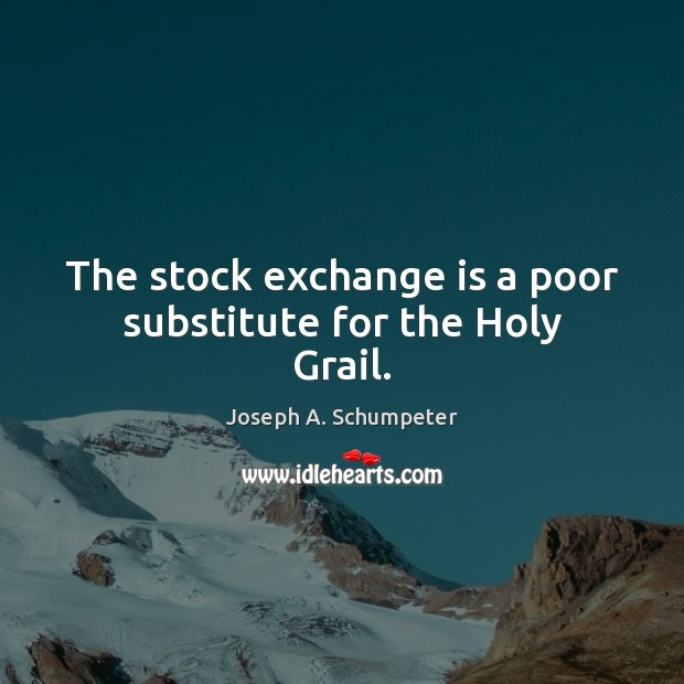 Image, The stock exchange is a poor substitute for the Holy Grail.